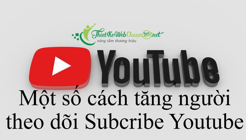 mot-so-cach-tang-nguoi-theo-doi-subcribe-youtube